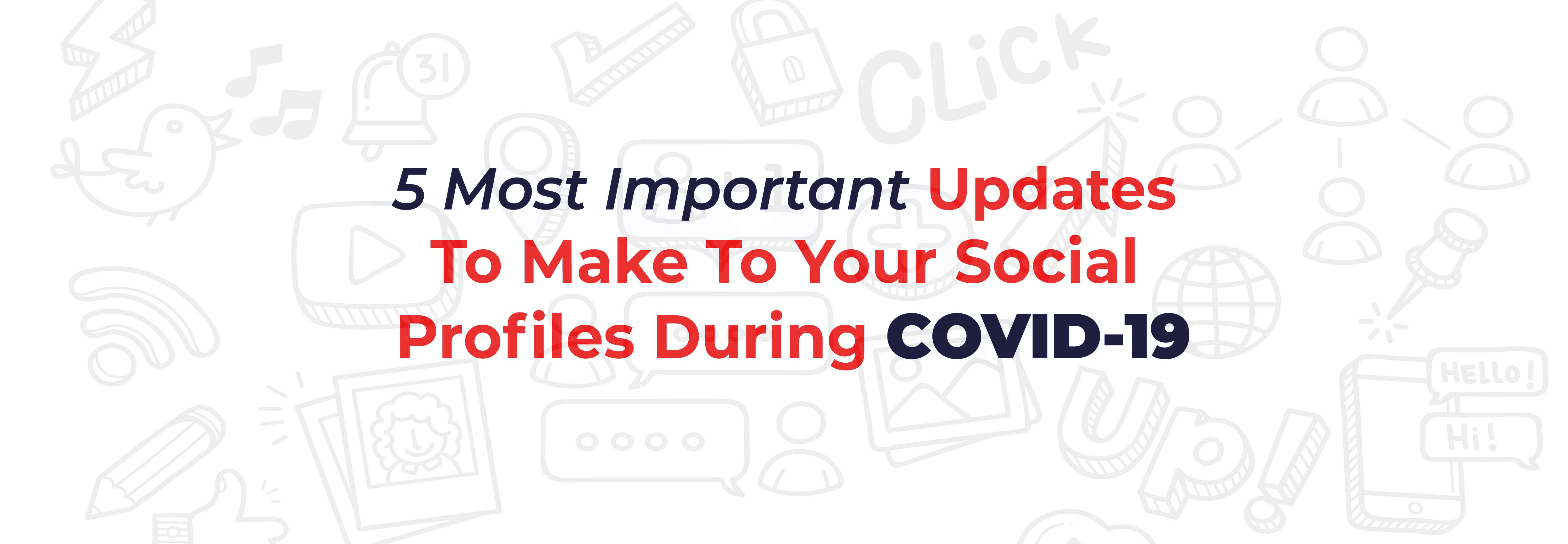 5 Most Important Updates To Make To Your Social Profiles During COVID-19